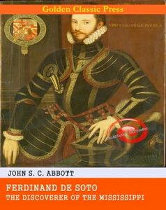Ferdinand De Soto, The Discoverer of the Mississippi【電子書籍】[ John S. C. Abbott ]