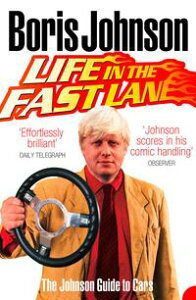Life in the Fast Lane: The Johnson Guide to Cars【電子書籍】[ Boris Johnson ]