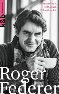Roger Federer   english editionPhenomenon. Enthusiast. Philanthropist.【電子書籍】[ Simon Graf ]