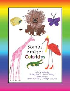 Somos Amigos Coloridos【電子書籍】[ Josephine Vaccaro-Chang ]
