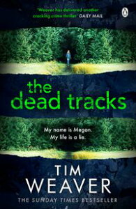 The Dead TracksMegan is missing . . . in this HEART-STOPPING THRILLER【電子書籍】[ Tim Weaver ]