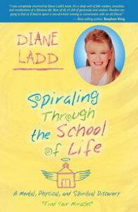 Spiraling Through the School of Life【電子書籍】[ Diane Ladd ]