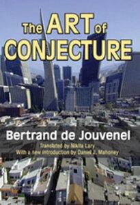 The Art of Conjecture【電子書籍】[ Bertrand de Jouvenel ]