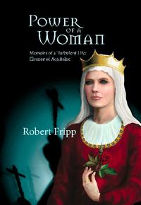 POWER OF A WOMANMemoirs of a Turbulent Life: Eleanor of Aquitaine【電子書籍】[ Robert Fripp ]