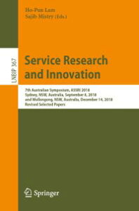 Service Research and Innovation7th Australian Symposium, ASSRI 2018, Sydney, NSW, Australia, September 6, 2018, and Wollongong, NSW, Australia, December 14, 2018, Revised Selected Papers【電子書籍】