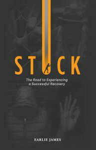 StuckThe Road to Experiencing a Successful Recovery【電子書籍】[ Earlie James ]