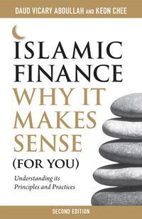 Islamic Finance: Why It Makes Sense (For You) 2nd EditionUnderstanding its Principles and Practices【電子書籍】[ Daud Vicary Abdullah and Keon Chee ]