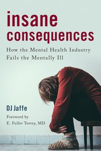 Insane ConsequencesHow the Mental Health Industry Fails the Mentally Ill【電子書籍】[ DJ Jaffe ]