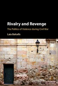Rivalry and RevengeThe Politics of Violence during Civil War【電子書籍】[ Laia Balcells ]