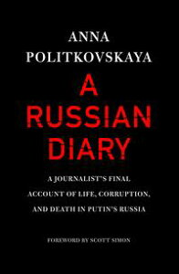 A Russian DiaryA Journalist's Final Account of Life, Corruption, and Death in Putin's Russia【電子書籍】[ Anna Politkovskaya ]
