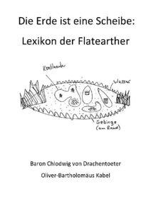 Die Erde ist eine ScheibeDas Lexikon der Flatearther【電子書籍】[ Baron Chlodwig von Drachentoeter ]