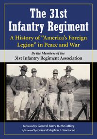 """The 31st Infantry RegimentA History of """"America's Foreign Legion"""" in Peace and War【電子書籍】[ 31st Infantry Regiment Association ]"""