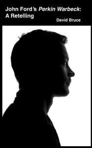 John Ford's Perkin Warbeck: A Retelling【電子書籍】[ David Bruce ]