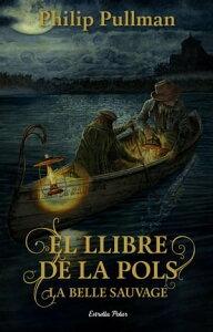 El Llibre de la Pols. La Belle Sauvage【電子書籍】[ Philip Pullman ]