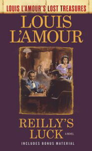 Reilly's Luck (Louis L'Amour's Lost Treasures)A Novel【電子書籍】[ Louis L'Amour ]
