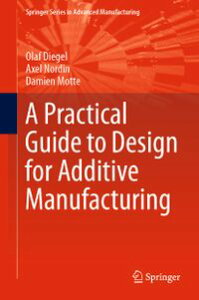 A Practical Guide to Design for Additive Manufacturing【電子書籍】[ Olaf Diegel ]