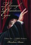 Through Phantom Eyes: Volume OneA Child's Guidance【電子書籍】[ Theodora Bruns ]