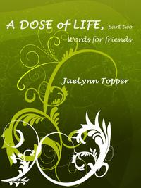 A Dose of Life, part two【電子書籍】[ JaeLynn Topper ]