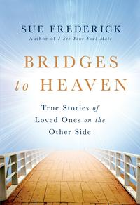 Bridges to HeavenTrue Stories of Loved Ones on the Other Side【電子書籍】[ Sue Frederick ]