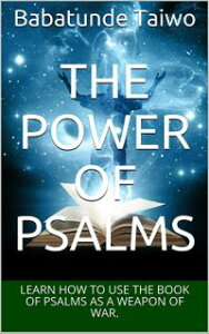 THE POWER OF PSALMSLearn how to use the book of psalms as your weapons of war【電子書籍】[ Babatunde Taiwo ]