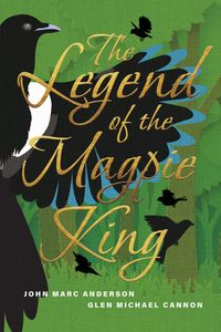 The Legend of the Magpie King【電子書籍】[ John Marc Anderson ]