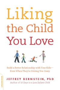 Liking the Child You LoveBuild a Better Relationship with Your Kids--Even When They're Driving You Crazy【電子書籍】[ Jeffrey Bernstein, PhD ]