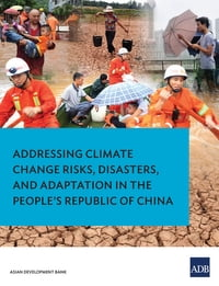 Addressing Climate Change Risks, Disasters and Adaptation in the People's Republic of China【電子書籍】[ Asian Development Bank ]