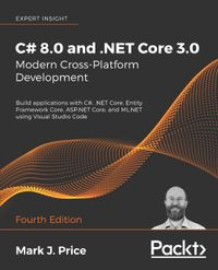 C# 8.0 and .NET Core 3.0 ? Modern Cross-Platform DevelopmentBuild applications with C#, .NET Core, Entity Framework Core, ASP.NET Core, and ML.NET using Visual Studio Code, 4th Edition【電子書籍】[ Mark J. Price ]