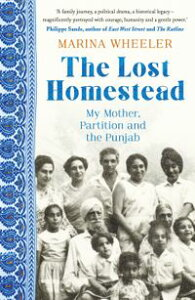 The Lost HomesteadMy Family, Partition and the Punjab【電子書籍】[ Marina Wheeler ]