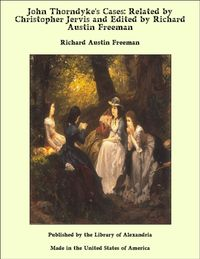 John Thorndyke's Cases: Related by Christopher Jervis and Edited by Richard Austin Freeman【電子書籍】[ Richard Austin Freeman ]