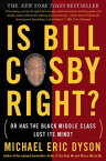 Is Bill Cosby Right?Or Has the Black Middle Class Lost Its Mind?【電子書籍】[ Michael Eric Dyson ]