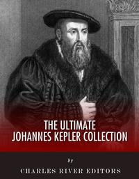 The Ultimate Johannes Kepler Collection【電子書籍】[ Charles River Editors, David Brewster, Walter Bryant ]