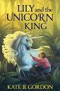 楽天Kobo電子書籍ストアで買える「Lily and the Unicorn King【電子書籍】[ Kate Gordon ]」の画像です。価格は111円になります。