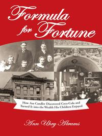 Formula for FortuneHow Asa Candler Discovered Coca-Cola and Turned It into the Wealth His Children Enjoyed【電子書籍】[ Ann Uhry Abrams ]