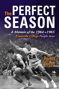 The Perfect SeasonA Memoir of the 1964-1965 Evansville College Purple Aces【電子書籍】[ Russell Grieger ]