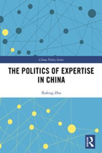 The Politics of Expertise in ChinaKnowledge Entrepreneurship and Policy Changes【電子書籍】[ Xufeng Zhu ]