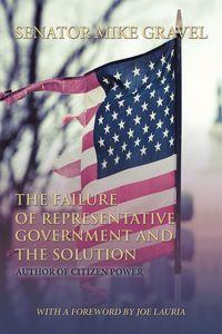 The Failure of Representative Government and the SolutionA Legislature of the People【電子書籍】[ Senator Mike Gravel ]