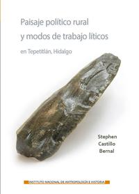 Paisaje pol?tico rural y modos de trabajo l?ticos en Tepetitl?n, Hidalgo【電子書籍】[ Stephen Castillo Bernal ]