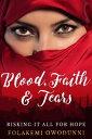 Blood, Faith & Tears: Risking it all for hope【電子書籍】[ Folakemi Owodunni ]