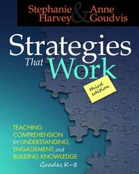 Strategies That Work, 3rd editionTeaching Comprehension for Engagement, Understanding, and Building Knowledge, Grades K-8【電子書籍】[ Stephanie Harvey ]