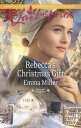 Rebecca's Christmas Gift (Mills & Boon Love Inspired) (Hannah's Daughters, Book 7)【電子書籍】[ Emma Miller ]