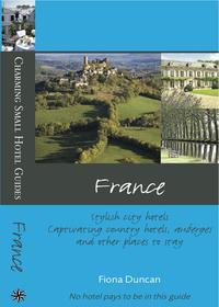 France: Charming Small Hotel GuidesStylish city hotels, captivating country hotels, auberges and other places to stay【電子書籍】[ Fiona Duncan ]