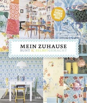 洋書, FAMILY LIFE & COMICS Mein Zuhause: bunt selbstgemacht Stoffe, Farben, Muster, Deko Selina Lake