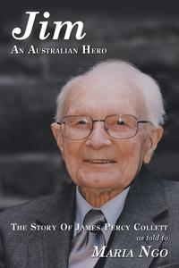 Jim an Australian HeroThe Story of James Percy Collett as Told to Maria Ngo【電子書籍】[ Maria Ngo ]