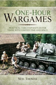 One-Hour WargamesPractical Tabletop Battles for those with Limited Time and Space【電子書籍】[ Neil Thomas ]