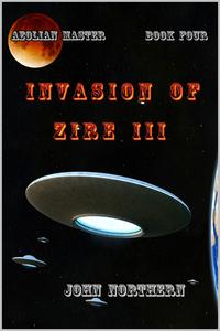 The Aeolian Master: Book Four - Invasion of Zire III【電子書籍】[ John Northern ]