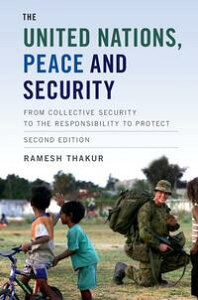The United Nations, Peace and SecurityFrom Collective Security to the Responsibility to Protect【電子書籍】[ Ramesh Thakur ]