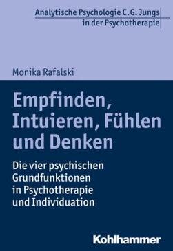 Empfinden, Intuieren, F?hlen und DenkenDie vier psychischen Grundfunktionen in Psychotherapie und Individuation【電子書籍】[ Monika Rafalski ]