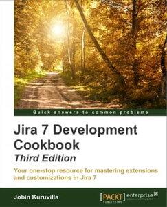 JIRA Development Cookbook - Third Edition【電子書籍】[ Jobin Kuruvilla ]