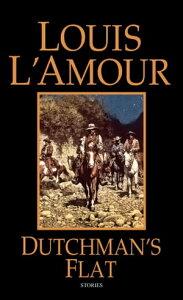 Dutchman's FlatStories【電子書籍】[ Louis L'Amour ]